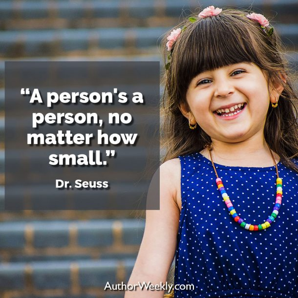 "Dr. Seuss Writing Quote: ""A person's a person, no matter how small."""