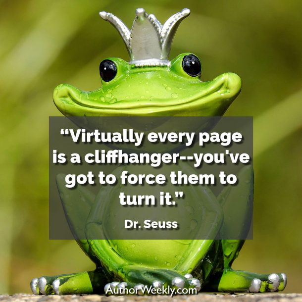 """Dr. Seuss Writing Quote: """"Virtually every page is a cliffhanger--you've got to force them to turn it."""""""