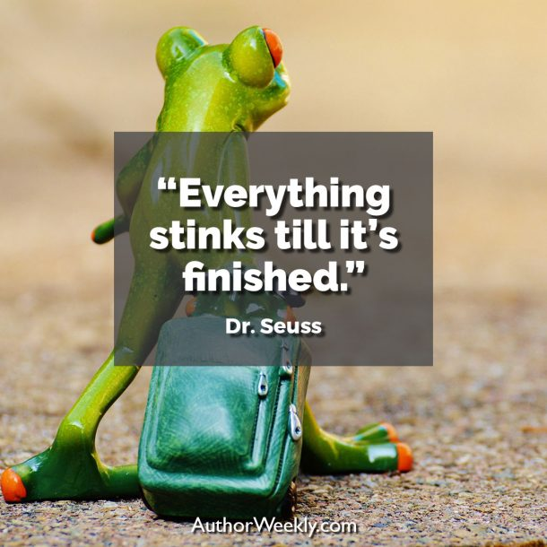 "Dr. Seuss Writing Quote: ""Everything stinks till it's finished."""