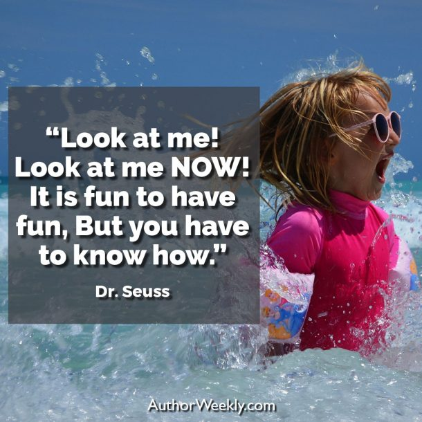 "Dr. Seuss Writing Quote: ""Look at me! Look at me NOW! It is fun to have fun, but you have to know how."""