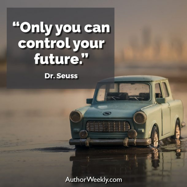 "Dr. Seuss Writing Quote: ""Only you can control your future."""