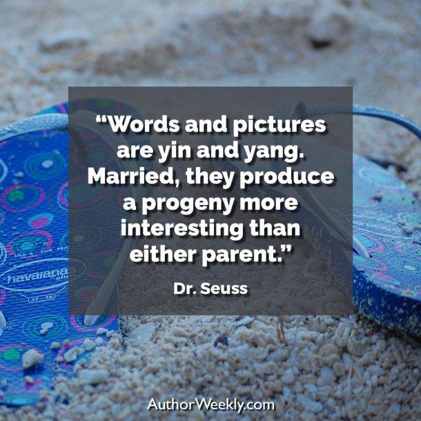 "Dr. Seuss Writing Quote: ""Words and pictures are yin and yang. Married, they produce a progeny more interesting than either parent."""