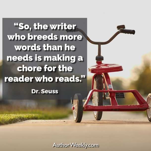 "Dr. Seuss Writing Quote: ""So, the writer who breeds more words than he needs is making a chore for the reader who reads."""