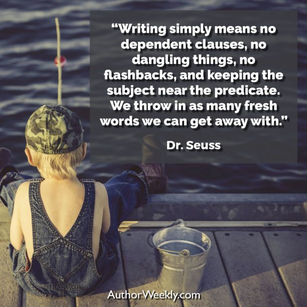 "Dr. Seuss Writing Quote: ""Writing simply means no dependent clauses, no dangling things, no flashbacks, and keeping the subject near the predicate. We throw in as many fresh words we can get away with."""