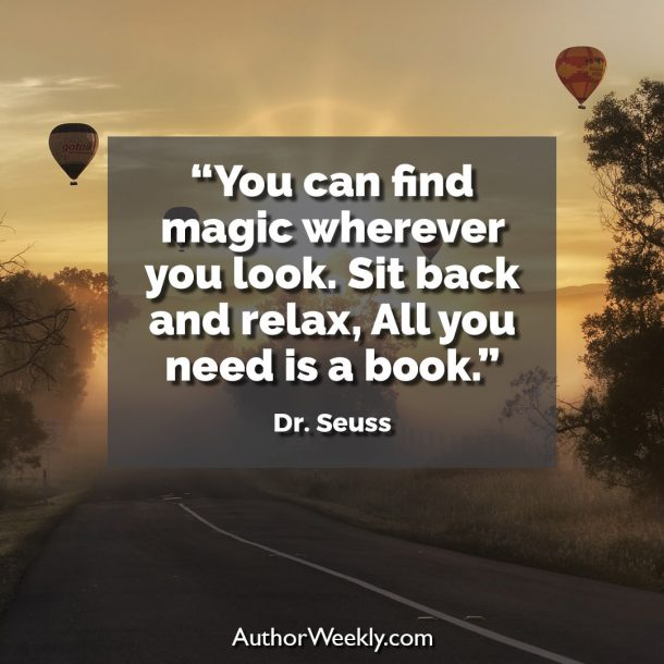 "Dr. Seuss Writing Quote: ""You can find magic wherever you look. Sit back and relax, all you need is a book"""