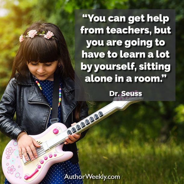 "Dr. Seuss Writing Quote: ""You can get help from teachers, but you are going to have to learn a lot by yourself, sitting alone in a room."""