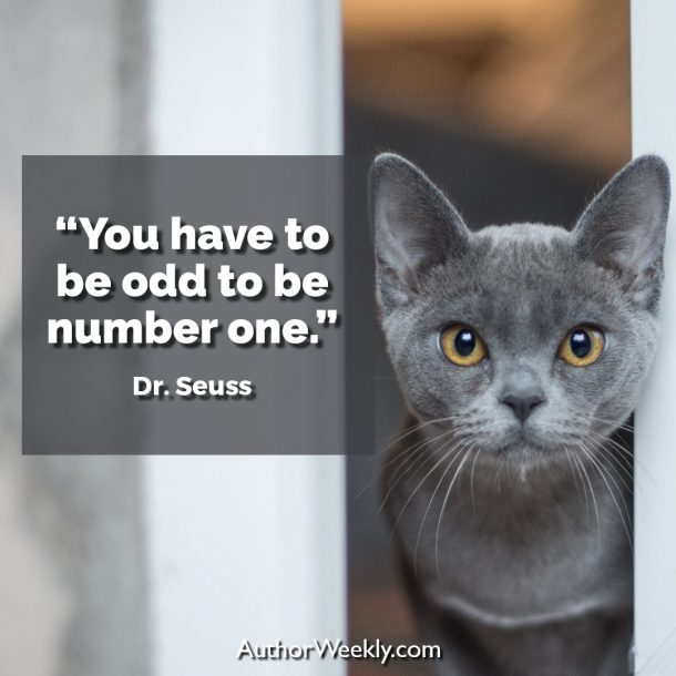"Dr. Seuss Writing Quote: ""You have to be odd to be number one."""